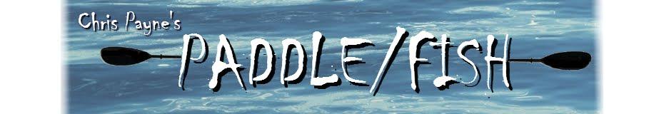 Chris Payne's Paddle/Fish