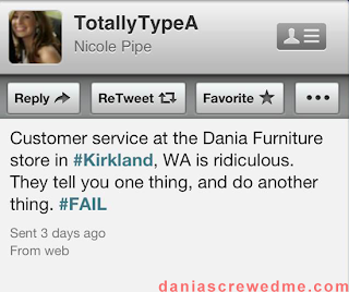 """customer service at the dania furniture store in #kirkland, wa is ridiculous. they tell you one thing, and do another thing. #FAIL"""