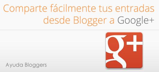 Comparte fácilmente tus entradas desde Blogger a Google+