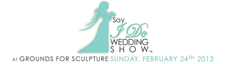 Say I Do  at Grounds for Sculpture    2013 Wedding Show