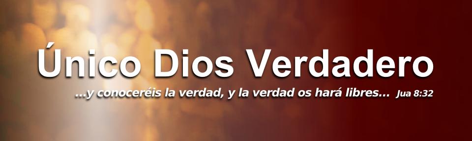 EL ÚNICO DIOS VERDADERO