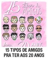 15 tipos de amigos pra ter aos 20 anos
