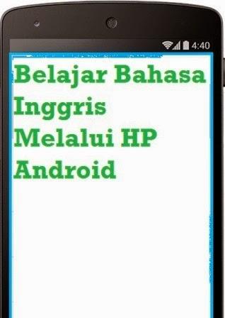 Belajar Bahasa Inggris Melalui HP Android GRATIS