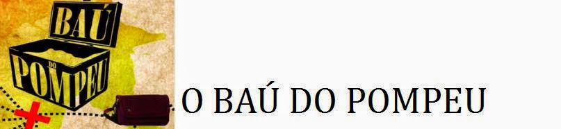 BAÚ DO POMPEU