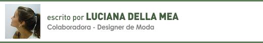 Clique aqui para ler outros artigos de Luciana Della Mea