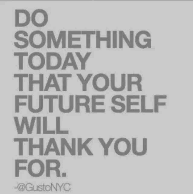 Beautiful Great Healthy Living Quote #73   Do Something Today For Your Future Self