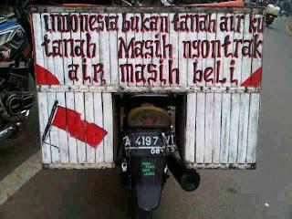 Indonesia bukan tanah airku, tanah masih ngontrak, air masih beli