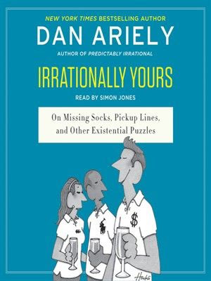Irrationally Yours: on Missing Socks, Pickup Lines, and Other Existential Puzzles by Dan Ariely