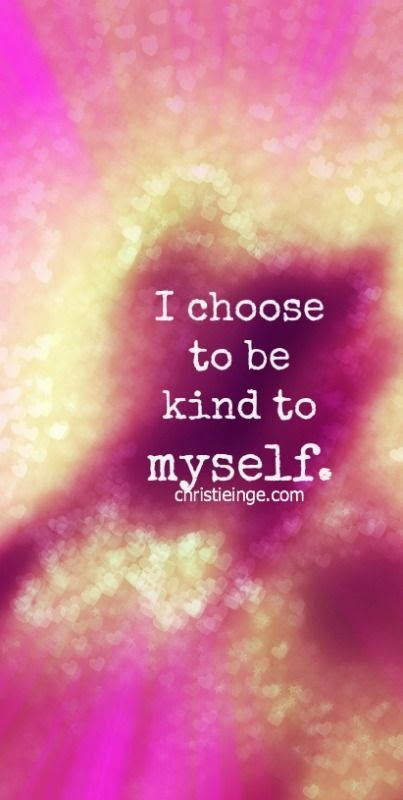 """I choose to be kind to myself."" christieinge.com Picture of a outline of a heart."