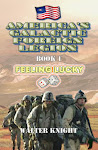 America&#39;s Galactic Foreign Legion: Book 1: Feeling Lucky - Walter Knight.