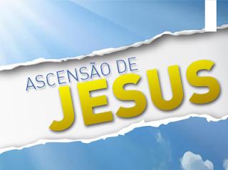 A ASCENSÃO DO SENHOR JESUS