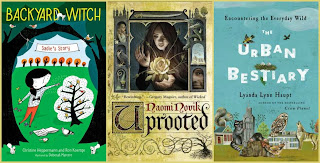 Backyard Witch by Christine Heppermann and Ron Koertge, Uprooted by Naomi Novik, Urban Bestiary by Lyanda Lynn Haupt