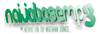NaijaBaseMp3 | #1 HotSpot For Top Nigerian Songs.
