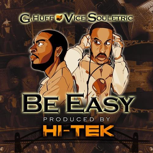 "G. Huff - ""Be Easy"" f. Vice Souletric (prod. Hi-Tek)"