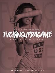 FVCKINGUPDAGAME Fridays @ Lokal w/ DJ O-Zone