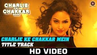 Charlie Kay Chakkar Mein – Title Track _ Shweta Sharma _ Neha Kakkar & Abhijit Sawant