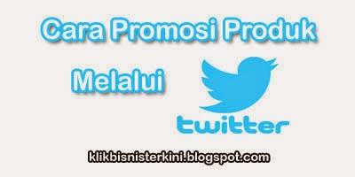 cara promosi produk melalui twitter