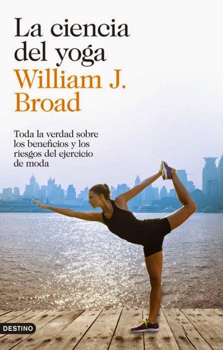 LIBRO - La ciencia del yoga William J. Broad (Ediciones destino, 3 junio 2014) Salud, Bienestar, Yoga, Mente, Autoayuda, Espiritualidad Edición papel