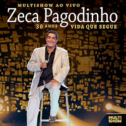 Capa Zeca Pagodinho  Multishow ao Vivo: 30 Anos  Vida que Segue (2013) Ouvir Msica Grtis