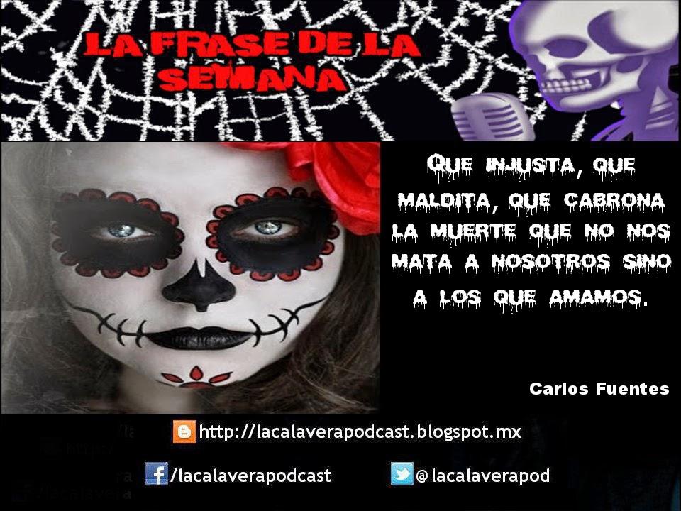 """""""Que injusta, que maldita, que cabrona la muerte que no nos mata a nosotros sino a los que amamos"""" - Carlos Fuentes"""