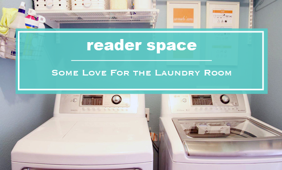 22 Reader Space: Some Love for the Laundry Room