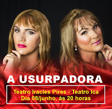 """A USURPADORA"". DIA 08/JUNHO, ÀS 20 HORES, NO TEATRO ÍRACLES PIRES - TEATRO ICA"