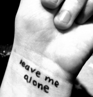Just leave me alone….