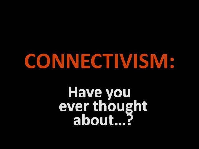 Connectivism: Have you ever thought about...?