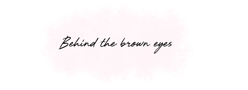 Behind The Brown Eyes