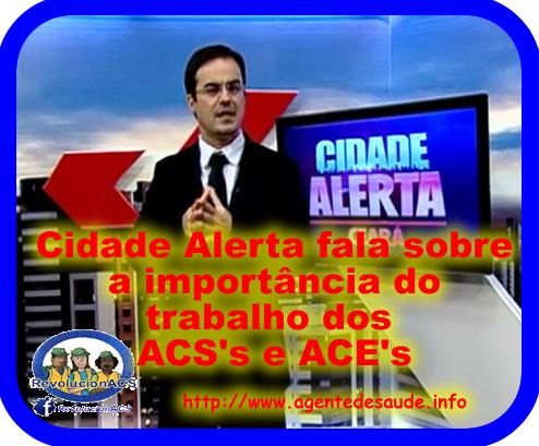 cidade%2Balerta%2Bfala%2Bacs Repórter do Cidade Alerta fala sobre a importância do trabalho dos ACS's e ACE's