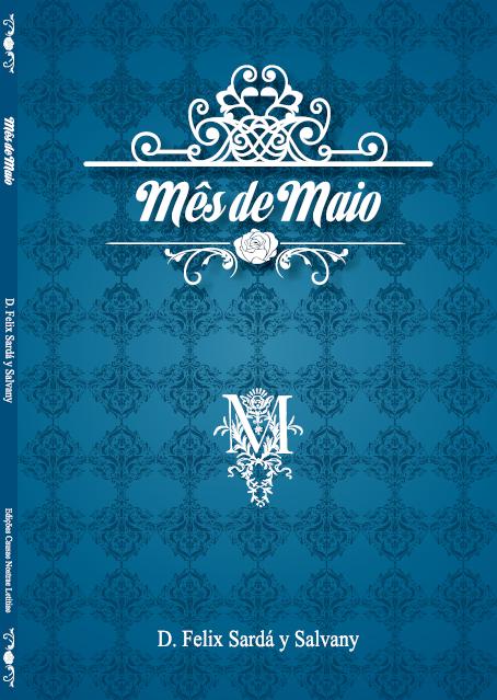 """Livro """"Mês de Maio"""" - Pe. Félix Sardá y Salvany"""