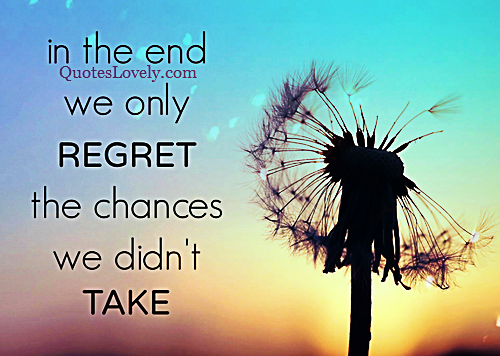 We only regret the chances we didn't take