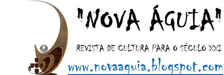 NOVA ÁGUIA: REVISTA DE CULTURA PARA O SÉCULO XXI