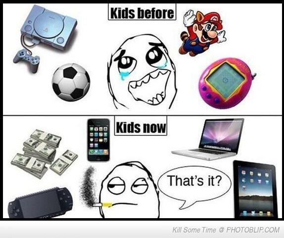 Difference between kids before and kids now.