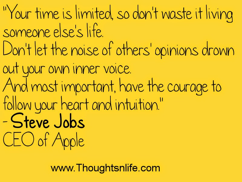 "Thoughtsnlife.com: ""Your time is limited, so don't waste it living someone else's life. ~- Steve Jobs"