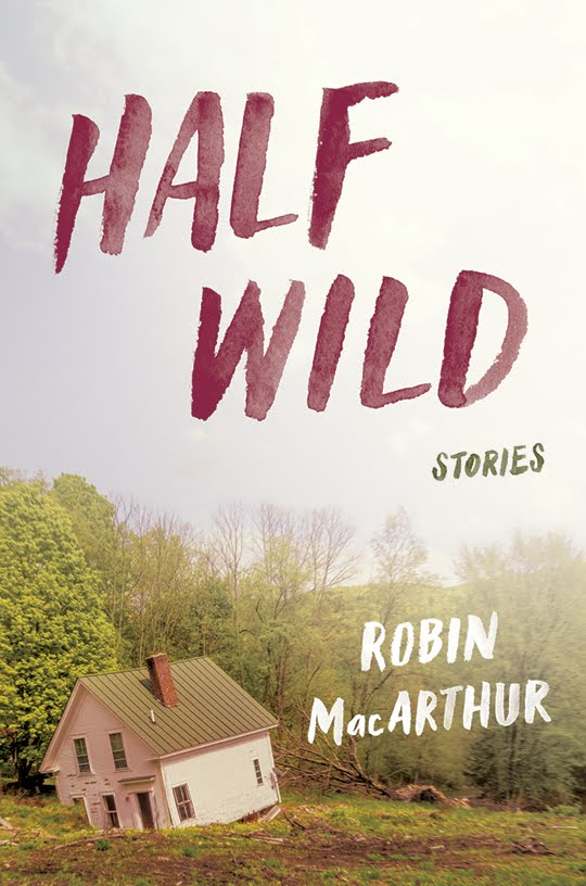 HALF WILD: STORIES, coming from Ecco/HarperCollins August 2, 2016