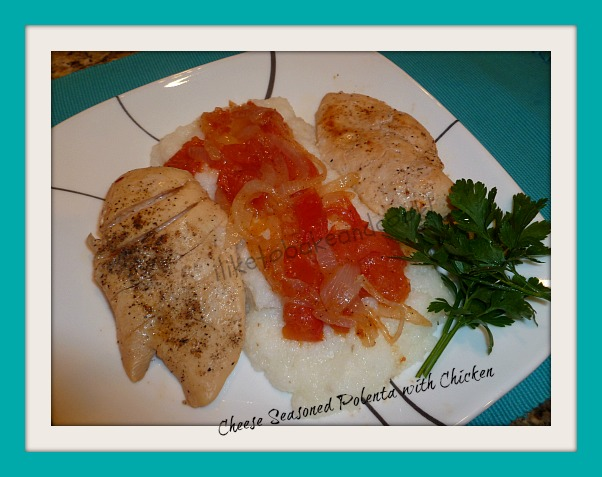 ... Cook!: Cheesy Seasoned Polenta with Chicken, onions and fresh tomatoes