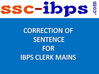 CORRECTION OF SENTENCE IN ENGLISH FOR IBPS CLERK MAINS