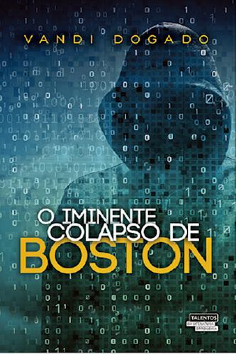 O iminente colapso de Boston é o lançamento do autor Vandi Dogado pelo selo Talentos da Literatura Brasileira