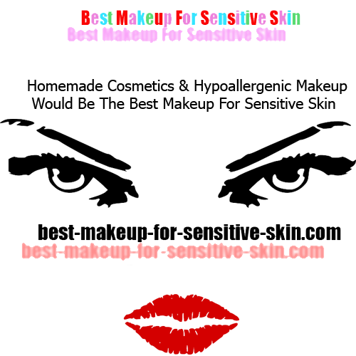 Hypoallergenic Makeup Is The Best Makeup For Sensitive Skin