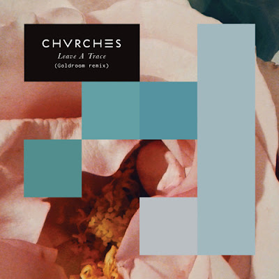 CHVRCHES - Leave A Trace (Goldroom Remix)