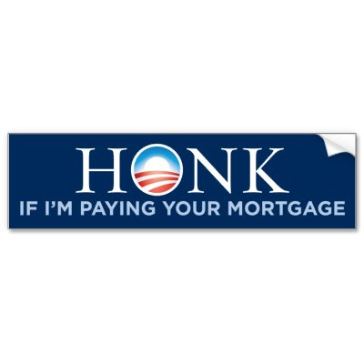 honk if im paying your mortgage bumper sticker p128095506127267253trl0 4001 Funny Pictures: Obama Bumper Stickers, Signs & Jokes