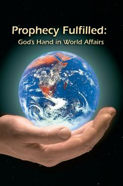 PROPHECY FULFILLED: GOD'S HAND IN WORLD AFFAIRS
