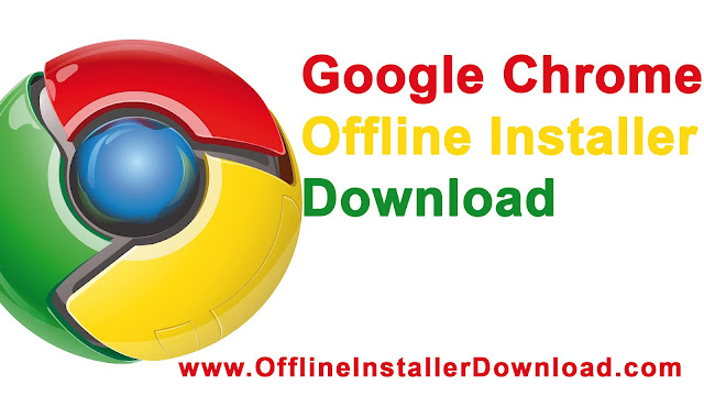 Google chrome Offline Installer