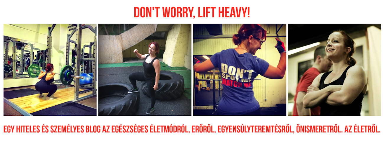 Don't worry, lift heavy!