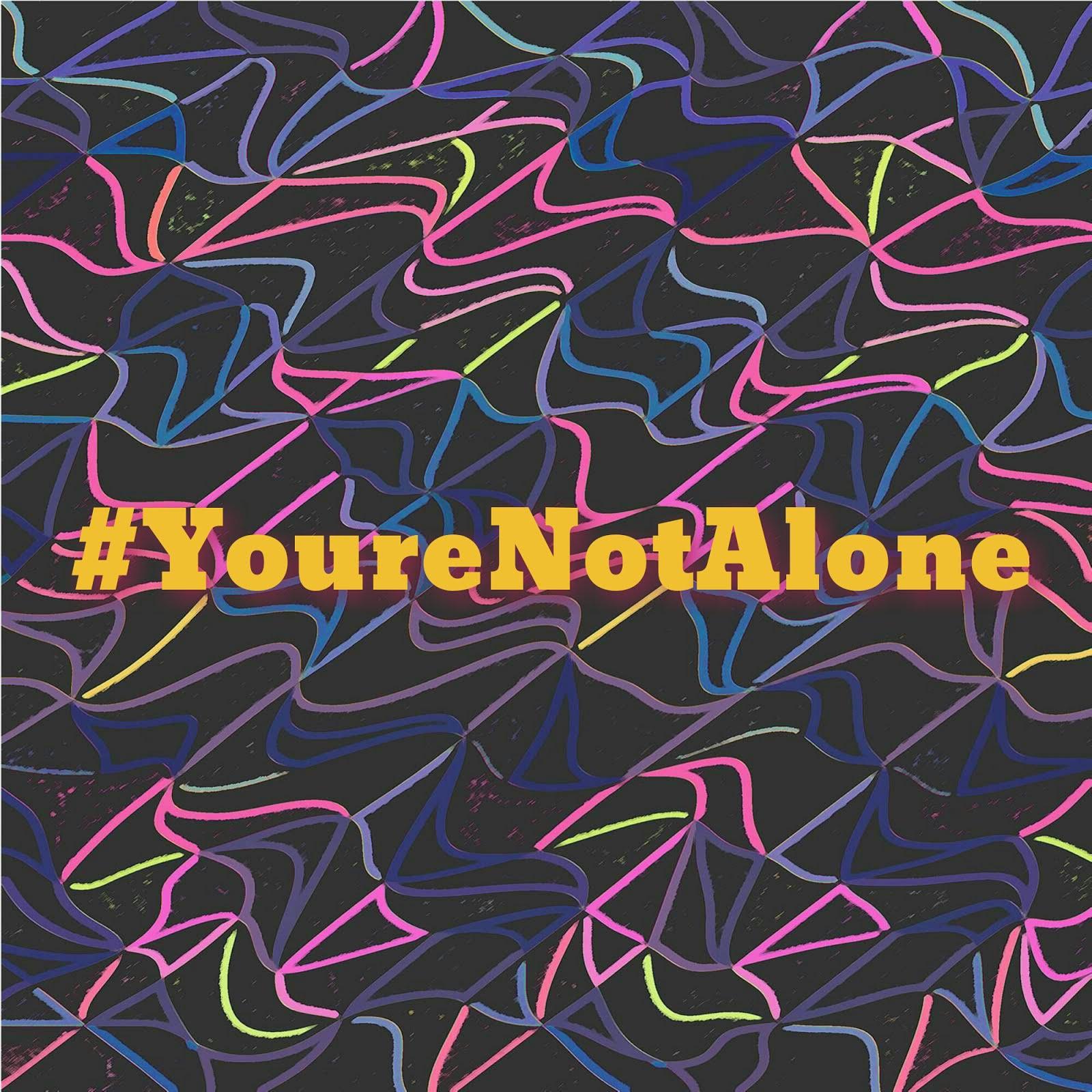 #YoureNotAlone