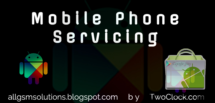 Mobile Phone Servicing Tips