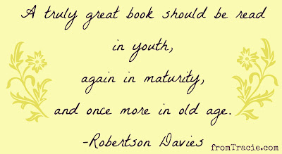A truly great book should be read in youth again in maturity and once more in old age Robertson Davies