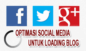Optimasi Sosial Media Untuk Loading Blog