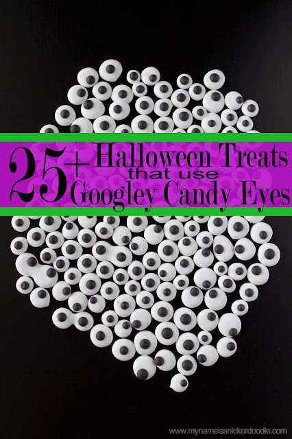 Here are 25 + Halloween Treats using Googley Candy Eyes.  Spooky and sweet!  |  My Name Is Snickerdoodle